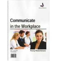 COMMUNICATE IN THE WORKPLACE